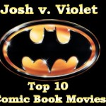 Josh v. Violet: Top 10 Comic Book Movies