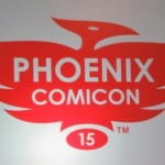 Phoenix Comicon 2015: The Friday Report – Part 2
